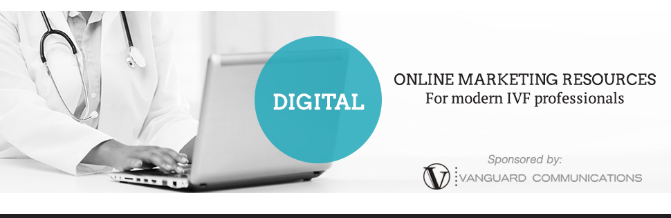 Digital Online Marketing Resource | Digital Doctor by Vanguard Communications and IVF Worldwide